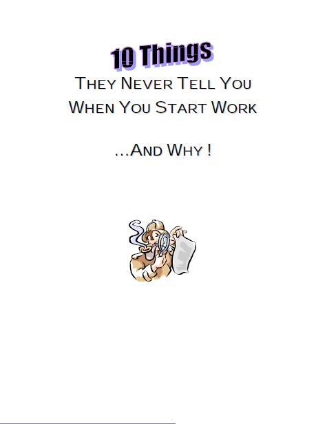 10 Things They Never Tell You When You Start Work...and Why. must have