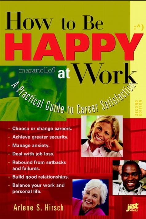 <B>How to Be Happy at Work: A Practical Guide to Career Satisfaction.</B>