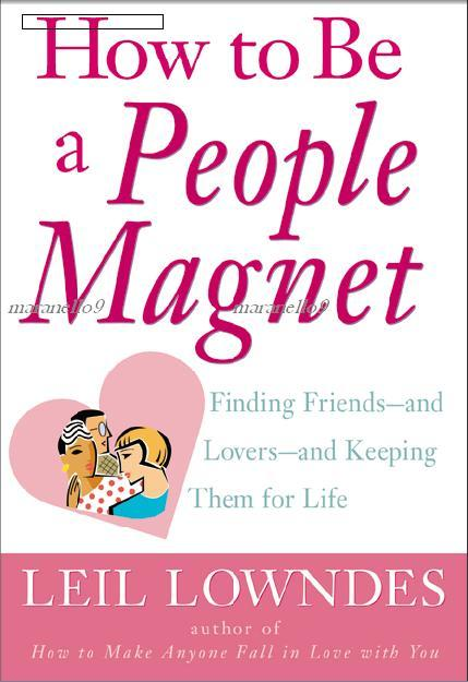 How to Be a People Magnet: Finding & Keeping Friends and Lovers