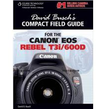 Canon EOS Rebel T3i/ 600D Guide to Digital SLR Photography:David Busch