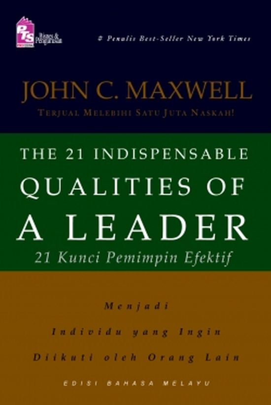 21 qualities of a leader 1 the 21 indispensable qualities of a leader, by john c maxwell, (nashville, tn: thomas nelson publishers, 1999) [87 quotes selected by doug nichols] introduction 1 leadership develops d.
