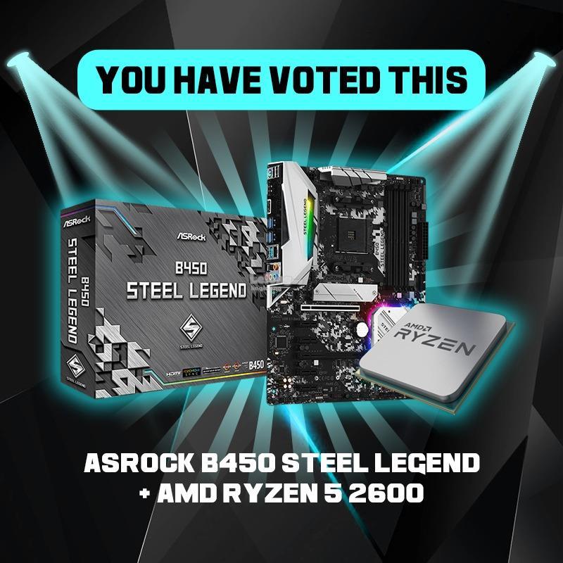 # VOTE : ASROCK B450 STEEL LEGEND & AMD RYZEN 5 2600 #