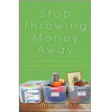 STOP THROWING MONEY AWAY: TURN CLUTTER TO CASH, TRASH TO TREASURE