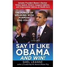 Say It Like Obama and WIN!: Power of Speaking with Purpose and Vision