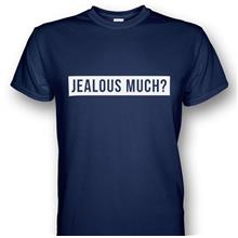 Jealous Much? T-shirt