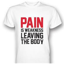 Gym Motivation Pain Is Weakness Leaving The Body T-shirt