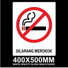 DILARANG MEROKOK / NO SMOKING SIGN STICKER (WHITE OPACITY GLOSS 130um)