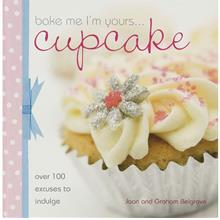 Bake Me I'm Yours... Cupcake Over 100 Excuses to Indulge